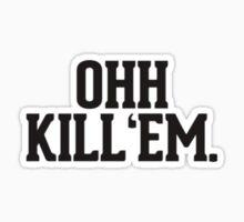 Ooh Kill em by sherinaidnani