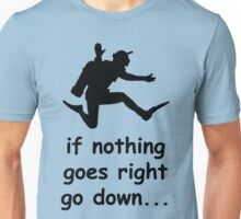 If nothing goes right go down SCUBA DIVE Unisex T-Shirt