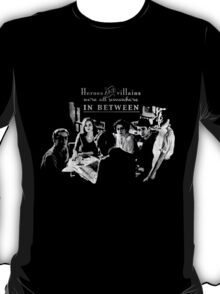 Heroes and Villains (b&w) T-Shirt