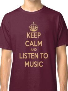 Keep Calm and Listen To Music Classic T-Shirt