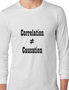 Correlation doesn't equal cuasation Long Sleeve T-Shirt