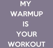 My Warm Up is Your Work Out Kids Clothes
