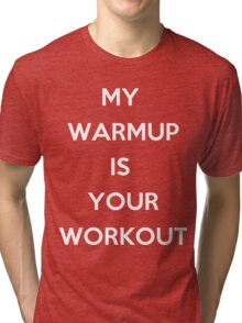 My Warm Up is Your Work Out Tri-blend T-Shirt