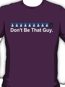 Don't Be That Guy v2 T-Shirt
