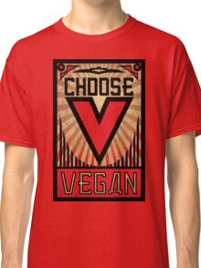 Choose Vegan ~ Propaganda Poster Classic T-Shirt
