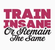 Train Insane Or Remain The Same by Fitspire Apparel