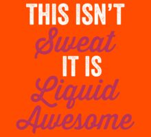 This Isn't Sweat It Is Liquid Awesome Kids Clothes