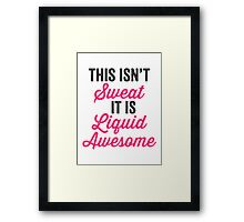 This Isn't Sweat It Is Liquid Awesome Framed Print