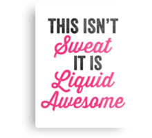 This Isn't Sweat It Is Liquid Awesome Metal Print