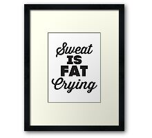 Sweat Is Fat Crying Framed Print