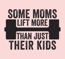 Some Moms Lift More Than Just Their Kids One Piece - Long Sleeve