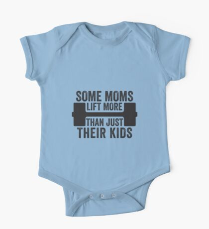 Some Moms Lift More Than Just Their Kids One Piece - Short Sleeve