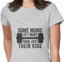 Some Moms Lift More Than Just Their Kids Womens Fitted T-Shirt