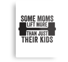 Some Moms Lift More Than Just Their Kids Metal Print