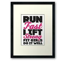 Run Fast Lift Strong Fit Girls Do It Well Framed Print
