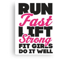 Run Fast Lift Strong Fit Girls Do It Well Canvas Print