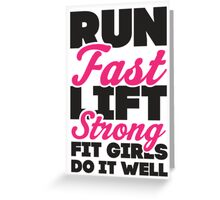 Run Fast Lift Strong Fit Girls Do It Well Greeting Card