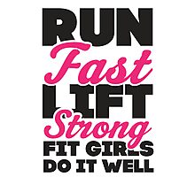 Run Fast Lift Strong Fit Girls Do It Well Photographic Print