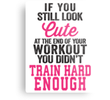 If You Still Look Cute At The End Of Your Workout You Didn't Train Hard Enough Metal Print