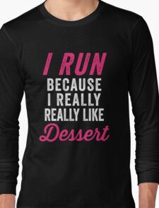 I Run Because I Really Really Like Dessert Long Sleeve T-Shirt