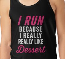 I Run Because I Really Really Like Dessert Tank Top