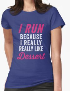 I Run Because I Really Really Like Dessert Womens Fitted T-Shirt