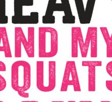 I Like My Weights Heavy And My Squats Down Low Sticker