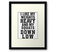 I Like My Weights Heavy And My Squats Down Low Framed Print