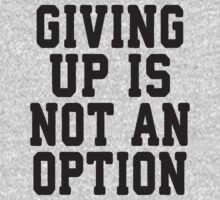 Giving Up Is Not An Option Kids Clothes