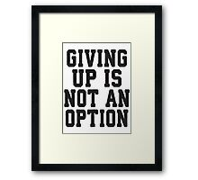 Giving Up Is Not An Option Framed Print