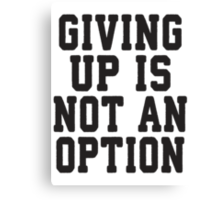 Giving Up Is Not An Option Canvas Print