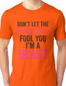 Don't Let The Pretty Face Fool You I'm A Beast (Pink) Unisex T-Shirt