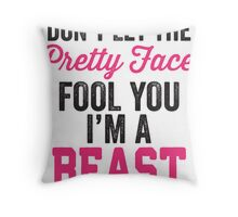 Don't Let The Pretty Face Fool You I'm A Beast (Pink) Throw Pillow