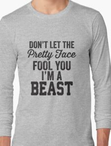 Don't Let The Pretty Face Fool You I'm A Beast Long Sleeve T-Shirt