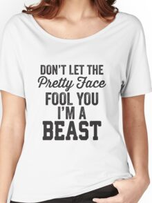 Don't Let The Pretty Face Fool You I'm A Beast Women's Relaxed Fit T-Shirt