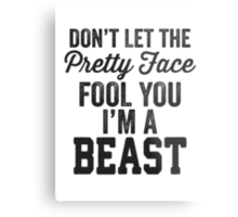 Don't Let The Pretty Face Fool You I'm A Beast Metal Print