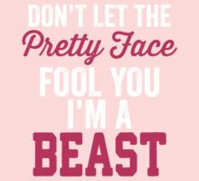 Don't Let The Pretty Face Fool You I'm A Beast Baby Tee