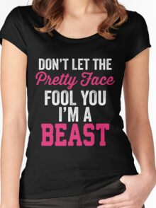 Don't Let The Pretty Face Fool You I'm A Beast Women's Fitted Scoop T-Shirt