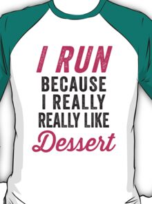 I Run Because I Really Really Like Dessert T-Shirt