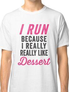 I Run Because I Really Really Like Dessert Classic T-Shirt
