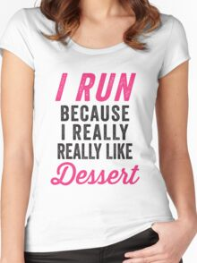 I Run Because I Really Really Like Dessert Women's Fitted Scoop T-Shirt