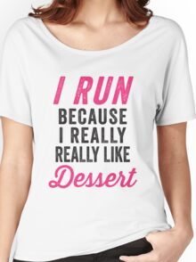 I Run Because I Really Really Like Dessert Women's Relaxed Fit T-Shirt