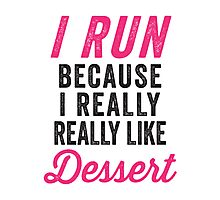 I Run Because I Really Really Like Dessert Photographic Print