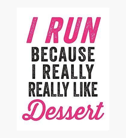 I Run Because I Really Really Like Dessert Photographic Print