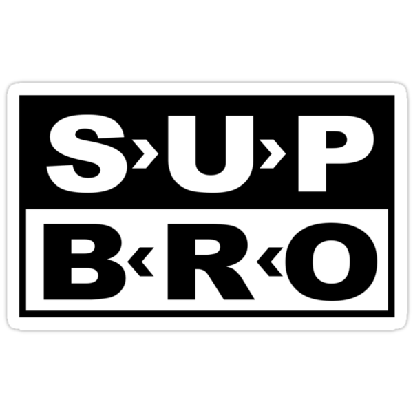 SUP BRO by Grunger71
