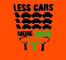 Less cars, more trees........... Unisex T-Shirt