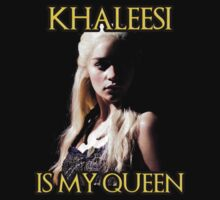 Khaleesi is my queen by OnlyTheBest