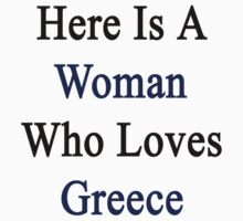 Here Is A Woman Who Loves Greece  by supernova23