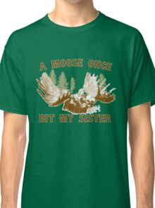 A moose once bit my sister Classic T-Shirt