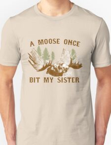 A moose once bit my sister T-Shirt